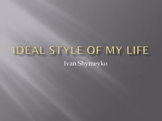 Ideal style of my life
