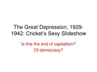 The Great Depression, 1929- 1942:  Cricket's Sexy  S lideshow