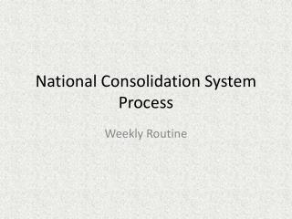 National Consolidation System Process