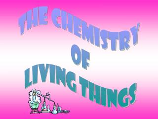 The Chemistry  of Living Things