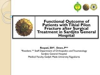 Respati ,  SH *,  Dewo, P** *Resident, ** Staff  Department of Orthopedics and  Traumatology