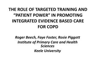 Roger Beech, Faye Foster, Rosie Piggott Institute of Primary Care and Health Sciences