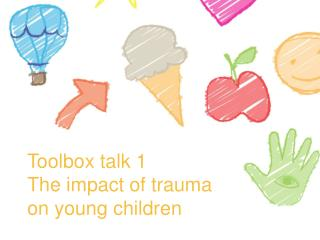 Toolbox talk 1 The impact of trauma on young children