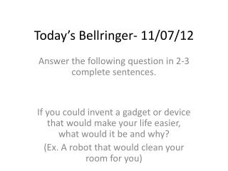 Today's  Bellringer - 11/ 07/ 12