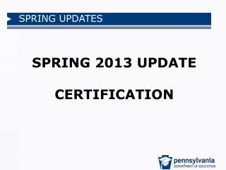 SPRING 2013 UPDATE CERTIFICATION