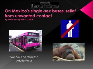 On Mexico's single-sex buses, relief from unwanted contact By: Marc Lacey Feb 11, 2008