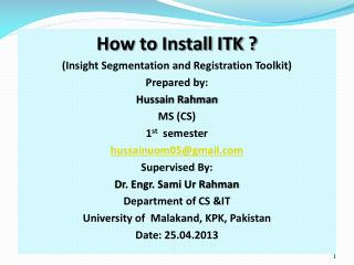 How to Install ITK ? (Insight Segmentation and Registration Toolkit) Prepared by: Hussain Rahman