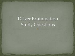 Driver Examination  Study Questions