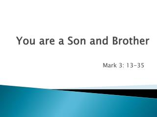 You are a Son and Brother