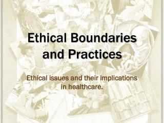 Ethical Boundaries      and Practices