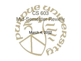 CS 603 Mid-Semester Review