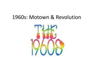 1960s: Motown & Revolution