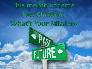 This month's theme: Hey Christian, What's Your Mission?