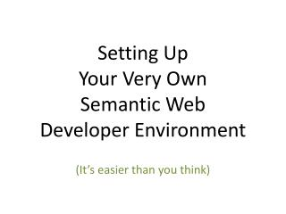 Setting Up Your Very Own Semantic Web Developer Environment
