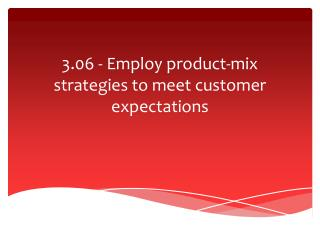 3.06 - Employ  product-mix strategies to meet customer expectations