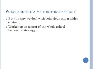 What are the aims for this session?