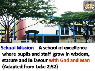 School  Mission :  A  school of  excellence  where pupils and staff  grow in  wisdom,
