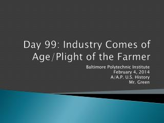 Day 99: Industry Comes of Age/Plight of the Farmer