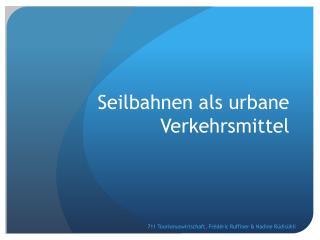 Seilbahnen  als urbane  Verkehrsmittel