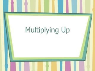 Multiplying Up