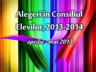 Alegeri în Consiliul Elevilor,  201 3 -201 4 aprilie - mai 2013