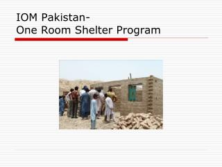 IOM Pakistan- One Room Shelter Program