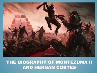 The Biography of Montezuma II and Hernan Cortes