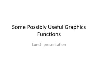 Some Possibly Useful Graphics Functions