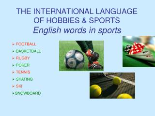 THE INTERNATIONAL LANGUAGE OF  HOBBIES & SPORTS English  words in sports