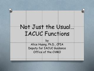 Not Just the Usual… IACUC Functions