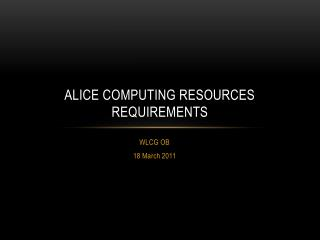 ALICE Computing Resources requirements
