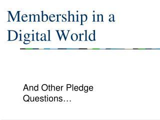 Membership in a  Digital World