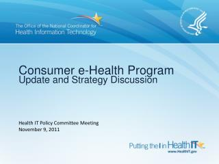Consumer e-Health Program Update and Strategy Discussion