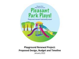 Playground Renewal Project: Proposed Design, Budget and Timeline January 2013