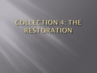Collection 4: the restoration