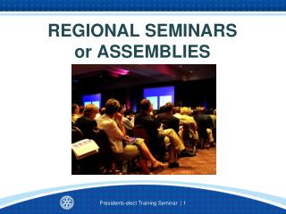 REGIONAL SEMINARS  or ASSEMBLIES
