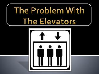 The Problem With The Elevators