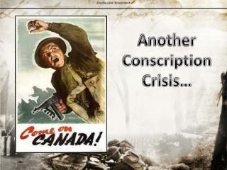 Another  Conscription Crisis…