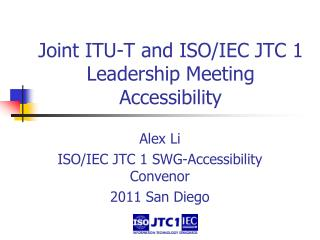 Joint ITU-T and ISO/IEC  JTC 1  Leadership  Meeting Accessibility