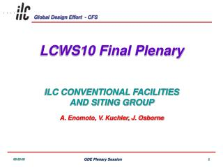 LCWS10 Final Plenary ILC CONVENTIONAL FACILITIES AND SITING GROUP