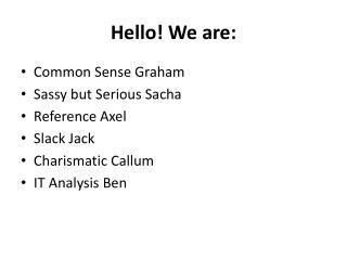 Hello! We are: