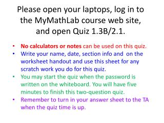 Please open your laptops, log in to the MyMathLab course web site, and open  Quiz 1.3B/2.1.