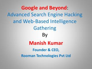 Google and Beyond:  Advanced Search Engine Hacking and Web-Based Intelligence Gathering  By