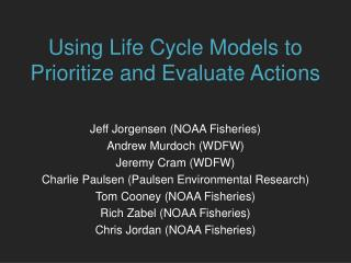 Using Life Cycle Models to Prioritize and Evaluate Actions