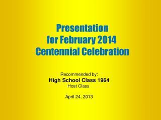 Presentation for February 2014  Centennial Celebration