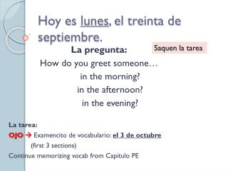 Hoy  es lunes , el  treinta de  septiembre .