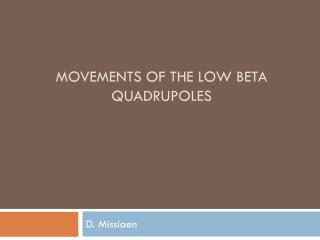 Movements  of the  low  beta  quadrupoles