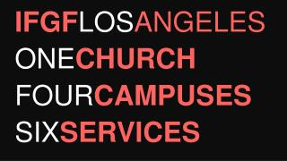 IFGF LOS ANGELES ONE CHURCH FOUR CAMPUSES SIX SERVICES