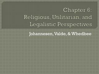 Chapter 6: Religious, Utilitarian, and Legalistic Perspectives