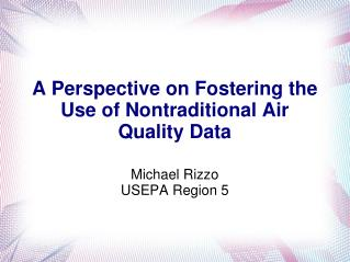 A Perspective on Fostering the  Use of  Nontraditional Air Quality Data